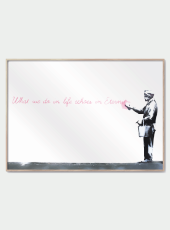 banksy plakat what we do in life echoes in eternity