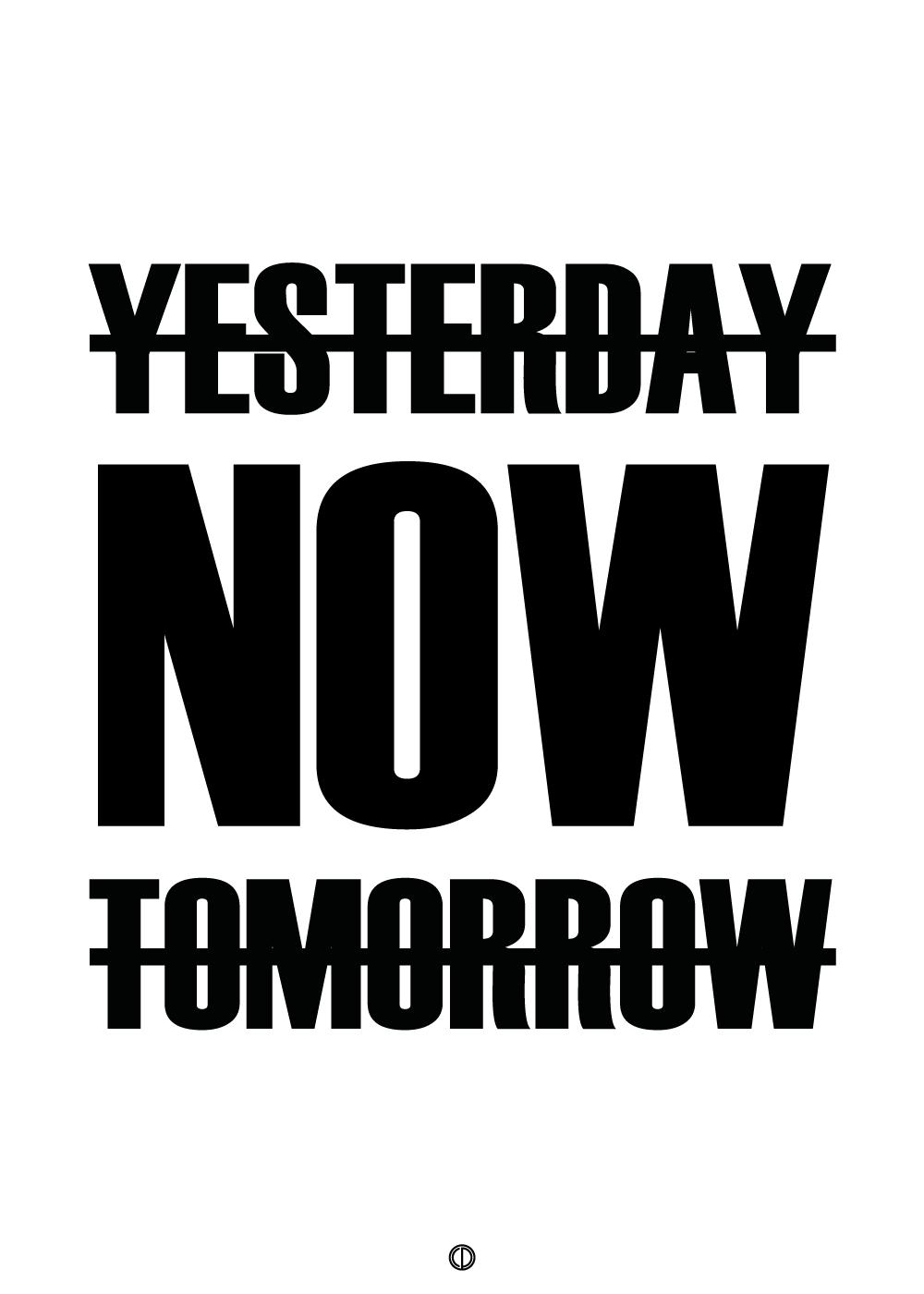 Yesterday, now, tomorrow