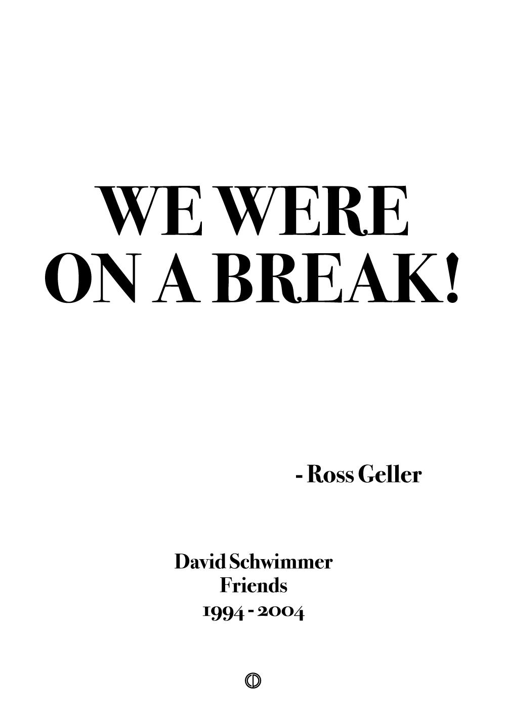 WE WERE ON A BREAK